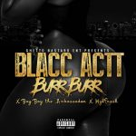 Blacc Actt – Like Burr feat. Bay Bay the Ambassador & Mykfresh