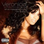 Veronica V. – What Happen To Us ft. 2 Chainz