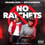 Colonel Loud – No Ratchets featuring Ricco Barino