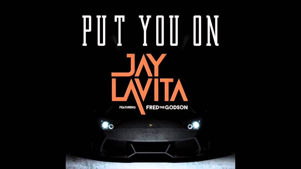 Jay Lavita - Pure Truth LLC - Fred the Godson - Put You On