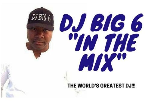 Featured DJ:  DJ Big 6